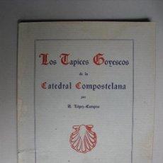 Libros antiguos: 1935 LOS TAPICES GOYESCOS DE LA CATEDRAL COMPOSTELANA A. LOPEZ-CAMPOS. Lote 28366196