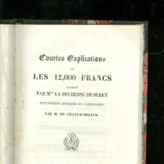 Libros antiguos: COURTES EXPLICATIONS SUR LES 12000 FRANCS. DUCHESSE DE BERRY. CHATEAUBRIEND. PARIS. 1852.. Lote 28422505