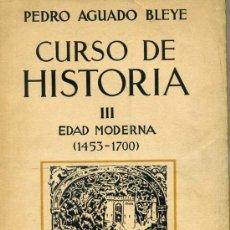 Libros antiguos: PEDRO AGUADO BLEYE : CURSO DE HISTORIA EDAD MODERNA (1936). Lote 28592665