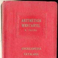 Libros antiguos: VALLÈS : ARITMÈTICA MERCANTIL - ENCICLOPÉDIA CATALANA, 1918. Lote 28623977