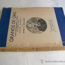 Libros antiguos: 1944 GRANOS DE ORO PENSAMIENTOS SELECCIONADOS ENLA OBRA DEL APOSTOL CUBANO JOSE MARTI. Lote 28628422