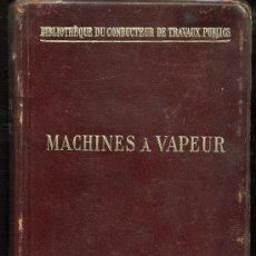 Libros antiguos: MACHINES A VAPEUR - J. DEJUST - 1899 - (MÁQUINAS A VAPOR) - LIBRO EN FRANCÉS. Lote 30147131