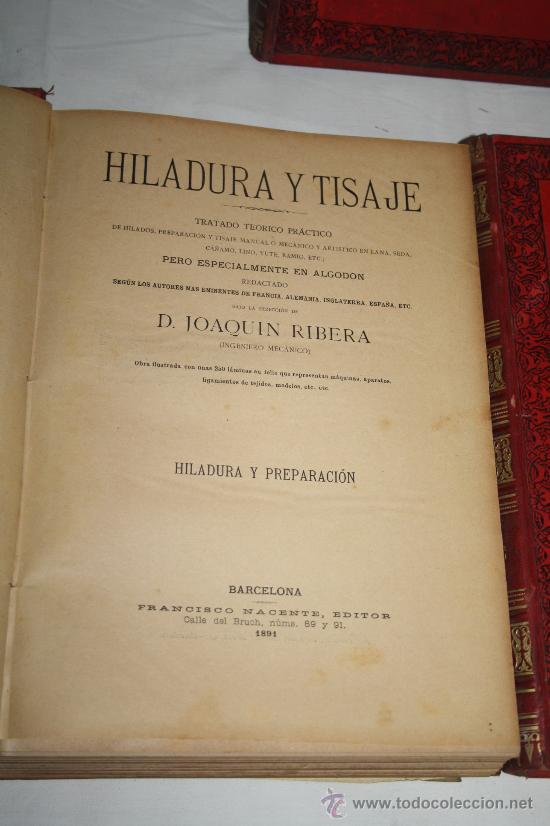 Libros antiguos: 1354-'HILADURA Y TISAJE' TRATADO TEÓRICO PRACTICÓ DE HILADOS POR D. JOAQUIN RIBERA 3 TOMOS 1891 - Foto 3 - 28681820
