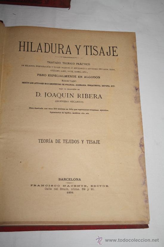 Libros antiguos: 1354-'HILADURA Y TISAJE' TRATADO TEÓRICO PRACTICÓ DE HILADOS POR D. JOAQUIN RIBERA 3 TOMOS 1891 - Foto 4 - 28681820