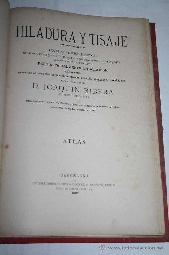 Libros antiguos: 1354-'HILADURA Y TISAJE' TRATADO TEÓRICO PRACTICÓ DE HILADOS POR D. JOAQUIN RIBERA 3 TOMOS 1891 - Foto 5 - 28681820