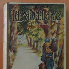Libros antiguos: LA PARCELA 32. ERNESTO PEROCHON. IMPRENTA DE LA VIUDA DE LUIS TASSO, CIRCA 1920. 240 PÁGINAS.. Lote 28744347