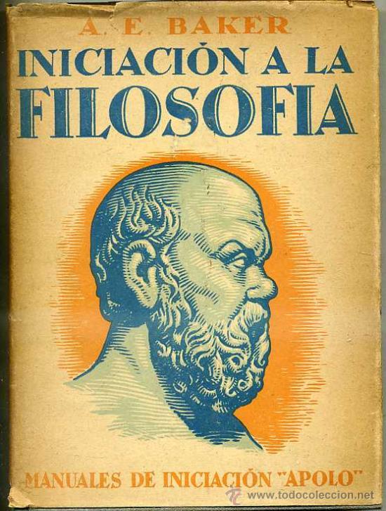 BAKER : INICIACIÓN A LA FILOSOFÍA (1934) (Libros Antiguos, Raros y Curiosos - Pensamiento - Otros)