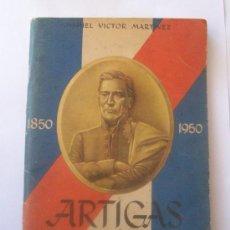 Libros antiguos: JOSE ARTIGAS, 1850 - 1950, FUNDADOR NACIONALIDAD ORIENTAL. - URUGUAY. Lote 28948594