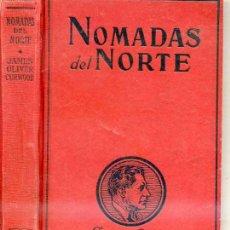 Libros antiguos: JAMES OLIVER CURWOOD : NÓMADAS DEL NORTE (1928) EDITORIAL JUVENTUD. Lote 28985922