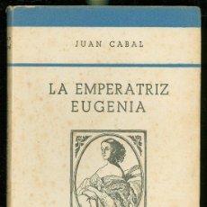 Libros antiguos: LA EMPERATRIZ EUGENIA, JUAN CABAL, EDITORIAL JUVENTUD, BARCELONA, 1926. Lote 29014756
