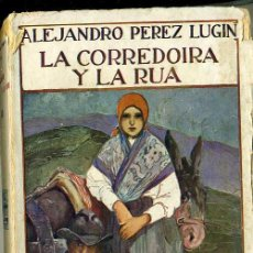 Libros antiguos: ALEJANDRO PEREZ LUGIN : LA CORREDOIRA Y LA RÚA (1923) . Lote 29022385