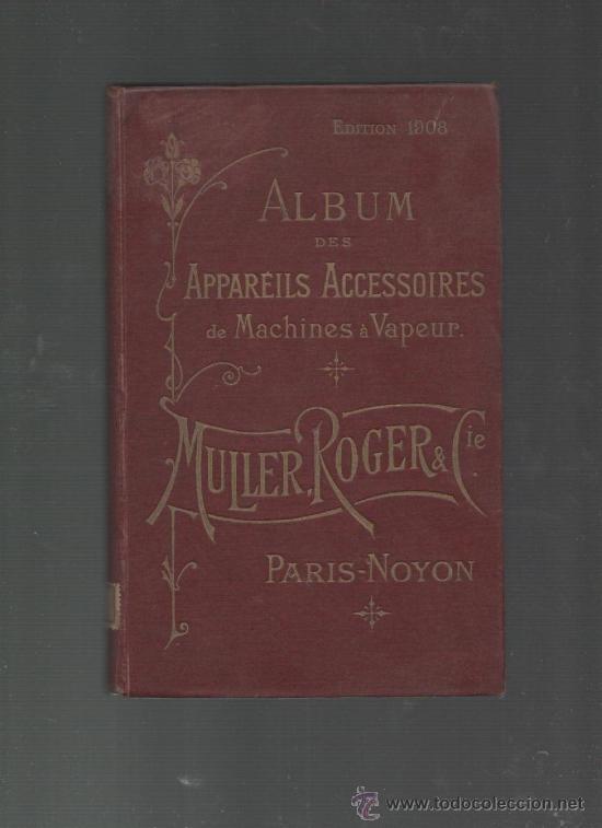 ALBUM DES APPAREILS ACCESSOIRES DES CHAUDIERES ET MACHINES A VAPEUR PARIS 1908 (MAQUINAS DE VAPOR) (Libros Antiguos, Raros y Curiosos - Ciencias, Manuales y Oficios - Otros)