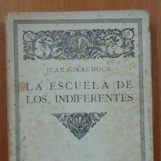 Libros antiguos: LA ESCUELA DE LOS INDIFERENTES. JUAN GIRAUDOUX. COLECCIÓN CONTEMPORÁNEA CALPE 1921. Lote 29054758