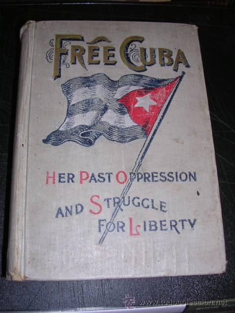 Libros antiguos: GUERRA DE CUBA -FREE CUBA ,HER PAST OPRESSION AND STRUGGLE FOR LIBERTY,1986-1898 - Foto 1 - 29068292