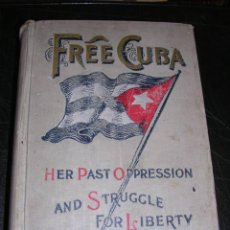 Libros antiguos: GUERRA DE CUBA -FREE CUBA ,HER PAST OPRESSION AND STRUGGLE FOR LIBERTY,1986-1898. Lote 29068292