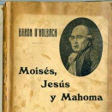 Libros antiguos: BARÓN D'HOLBACH : MOISÉS, JESÚS Y MAHOMA (SEMPERE, VALENCIA, C. 1910). Lote 29069034