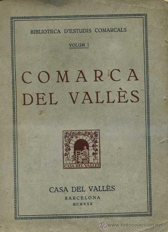COMARCA DEL VALLÈS - ESTUDIS COMARCALS (1930) EN CATALÁN - ABUNDANTES FOTOGRAFÍAS (Libros Antiguos, Raros y Curiosos - Historia - Otros)