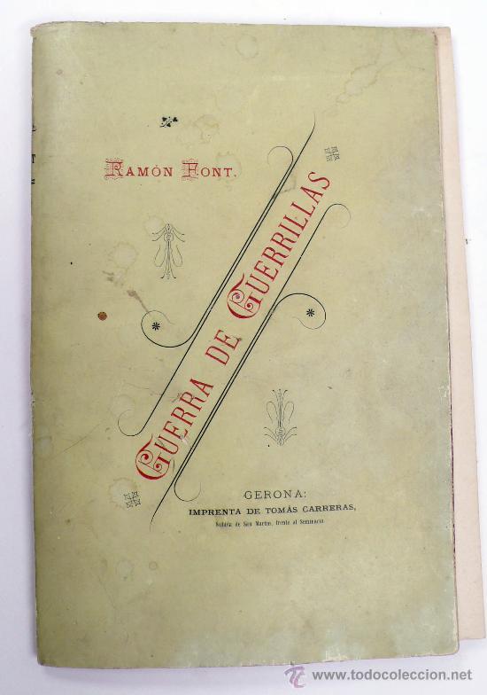 GUERRA DE GUERRILLAS, RAMÓN FONT, GERONA 1894. DEDICADO POR EL AUTOR. 16X24 CM. 200 PAG. (Libros Antiguos, Raros y Curiosos - Historia - Otros)