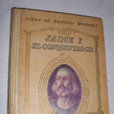 Libros antiguos: JAIME I EL CONQUISTADOR. MONTOLIU MANUEL. I.G. SEIX BARRAL HNOS. S.A.. BARCELONA. 1930.. Lote 3449879