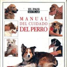 Libros antiguos: MANUAL DEL CUIDADO DEL PERRO. DR. BRUCE FOGLE.EL PAIS-AGUILAR.MUY ILUSTRADO.192 PGS.26X20 . Lote 85761104