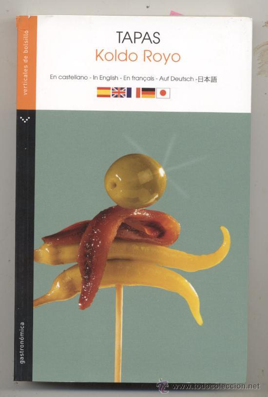 TAPAS DE KOLDO ROYO // 334 PAGINAS CON FOTOS EN INGLISH , FRANCES , ALEMAN , JAPONES Y CASTELLANO (Libros Antiguos, Raros y Curiosos - Cocina y Gastronomía)