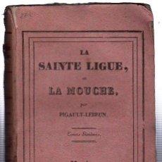Libros antiguos: LA SAINTE LIGUE, OU LA MOUCHE PAR PIGAULT-LEBRUN, PARÍS, J.N. BARBA, EDITEUR, BARBA FILS, 1829. Lote 29235620