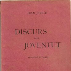 Libros antiguos: DISCURS A LA JOVENTUT / J. JAURES. BCN : REV. CATALUNYA, 1912. 19X12CM. 45 P. SOCIALISME. Lote 29276720