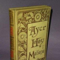 Libros antiguos: AYER,HOY Y MAÑANA.O LA FE.EL VAPOR Y LA ELECTRICIDAD.TOMO II.(1893). Lote 29277094