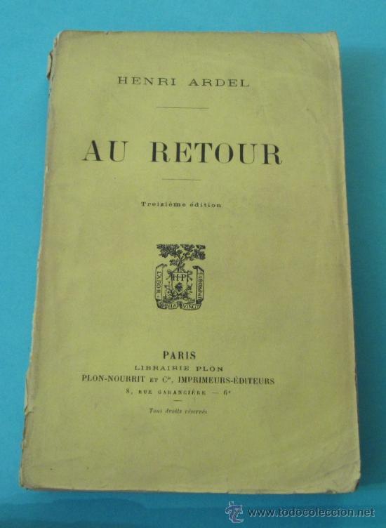 AU RETOUR. HENRI ARDEL. LIBRAIRIE PLON. PARÍS (Libros Antiguos, Raros y Curiosos - Literatura - Otros)
