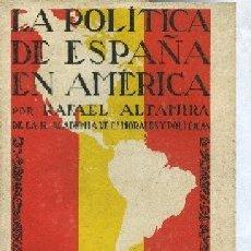 Libros antiguos: ALTAMIRA,RAFAEL,,LA POLITICA DE ESPAÑA EN AMERICA 1921. Lote 29387577