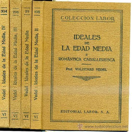 WALDEMAR VEDEL : LOS IDEALES DE LA EDAD MEDIA - CUATRO TOMOS (LABOR, 1927/31) (Libros Antiguos, Raros y Curiosos - Historia - Otros)