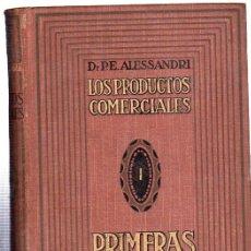 Alte Bücher - LOS PRODUCTOS COMERCIALES, DR.P.E. ALESSANDRI, PRIMERAS MATERIAS, TOMO I, 1916, BARCELONA - 29445911