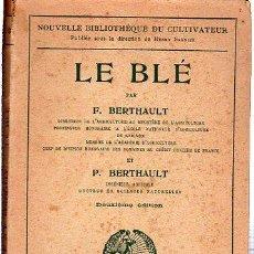 Libros antiguos: LE BLÉ, NOUVELLE BIBLIOTHEQUE DU CULTIVATEUR, F. BERTHAULT. LIBRAIRIE AGRICOLE DE LA MAISON RUSTIQUE. Lote 29496242