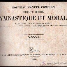 Libros antiguos: NOUVEAU MANUEL COMPLET D´EDUCATION PHYSIQUE, GIMNASTIQUE ET MORALE, PAR LE COLONEL AMOROS,PARÍS 1848. Lote 29526463