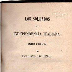 Libros antiguos: LOS SOLDADOS DE LA INDEPENDENCIA ITALIANA, EVARISTO ESCALERA, J.J.MARTÍNEZ, MADRID 1861. Lote 29597026