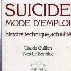 Libros antiguos: SUICIDE MODE D´EMPLOI HISTORIE, TECHNIQUE, ACTUALITÉ, CLAUDE GUILLON, YVES LE BONNIEC, ALAIN MOREAU. Lote 29651285