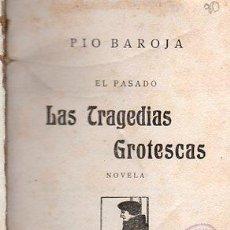 Libros antiguos: PIO BAROJA, LAS TRAGEDIAS GROTESCAS, RAFAEL CARO RAGGIO, MADRID 1920. 274 PÁGINAS, 17X12CM. Lote 29704093