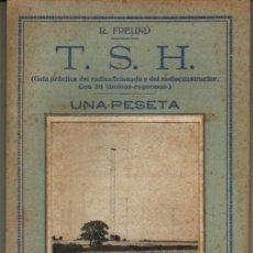 Livres anciens: 1931. TSH GUIA PRACTICA DEL RADIOAFICIONADO Y DEL RADIOCONSTRUCTOR. CON 36 LAMINAS ESQUEMAS. R.FREU. Lote 31016673