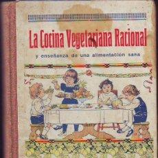 Libros antiguos: LA COCINA VEGETARIANA RACIONAL (Y ENSEÑANZA DE UNA ALIMENTACIÓN SANA) 1932. Lote 29909664