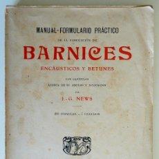Livros antigos: MANUAL-FORMULARIO PRÁCTICO DE LA FABRICACIÓN DE BARNICES ENCÁUSTICOS Y BETUNES. J.G. NEWS. Lote 29941691