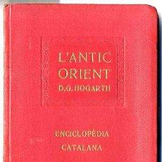 Libros antiguos: D. G. HOGARTH : L'ANTIC ORIENT - ENCICLOPÉDIA CATALANA, 1920. Lote 29971896