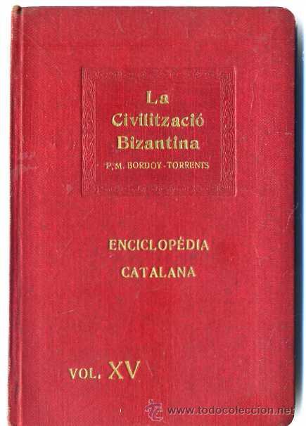 P. M. BORDOY-TORRENS : LA CIVILITZACIÓ BIZANTINA - ENCICLOPÉDIA CATALANA, 1919 (Libros Antiguos, Raros y Curiosos - Historia - Otros)