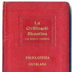 Libros antiguos: P. M. BORDOY-TORRENS : LA CIVILITZACIÓ BIZANTINA - ENCICLOPÉDIA CATALANA, 1919. Lote 180863992