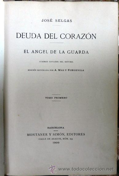 Libros antiguos: DEUDA DEL CORAZON, EL ANGEL DE LA GUARDA - JOSE SELGAS - AÑO 1909 - MONTANER Y SIMON EDITORES-TOMO I - Foto 2 - 29983021