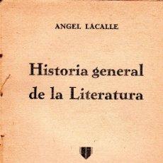 Libros antiguos: ANGEL LACALLE, HISTORIA GENERAL DE LA LITERATURA, IMP. DE MURILLO, MADRID 1931, 312PÁG, 19X13CM. Lote 30184734