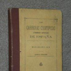 Libros antiguos: LAS CARRERAS CIENTÍFICAS, LITERARIAS Y ARTÍSTICAS DE ESPAÑA. ESTUDIOS,GASTOS Y PORVENIR QUE OFRECEN . Lote 30129500