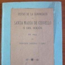 Libros antiguos: FESTAS DE LA CANONISACIÓ DE SANTA MARIA DE CERVELLÓ Ó DEL SOCÓS EN 1693. CARRERAS Y CANDI, FRANCESC.. Lote 30583649