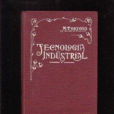 Libros antiguos: TECNOLOGIA INDUSTRIAL / AUTOR: M. TORTOSA , EDITADO : AÑO 1919. Lote 30604544