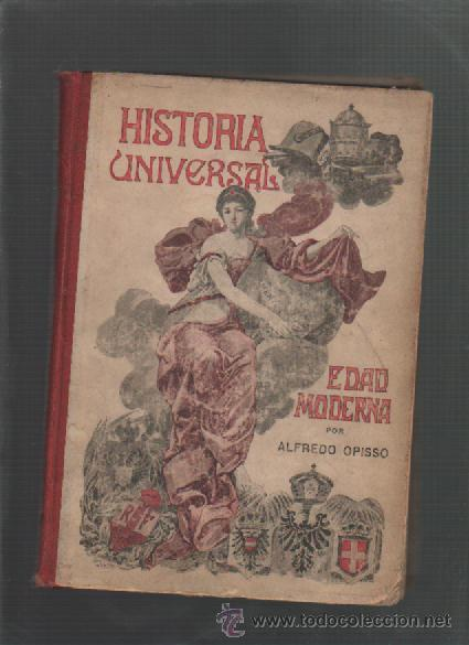 ALFREDO OPISSO HISTORIA UNIVERSAL EN CUADROS AMENOS E INSTRUCTIVOS EDAD MODERNA Y CONTEMPORANEA 1917 (Libros Antiguos, Raros y Curiosos - Historia - Otros)