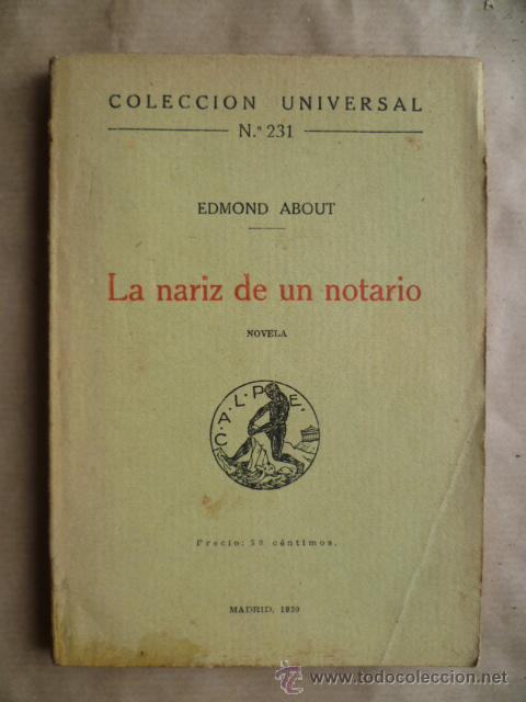 LA NARIZ DE UN NOTARIO EDMOND ABOUT COLECCION UNIVERSAL 231 MADRID 1920 (Libros antiguos (hasta 1936), raros y curiosos - Literatura - Narrativa - Otros)